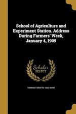 School of Agriculture and Experiment Station. Address During Farmers' Week, January 4, 1909 af Thomas Forsyth 1862- Hunt