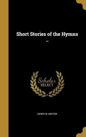 Bog, hardback Short Stories of the Hymns .. af Henry M. Kieffer