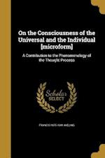 On the Consciousness of the Universal and the Individual [Microform] af Francis 1875-1941 Aveling