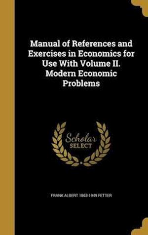 Bog, hardback Manual of References and Exercises in Economics for Use with Volume II. Modern Economic Problems af Frank Albert 1863-1949 Fetter
