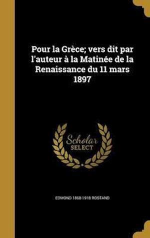 Bog, hardback Pour La Grece; Vers Dit Par L'Auteur a la Matinee de La Renaissance Du 11 Mars 1897 af Edmond 1868-1918 Rostand