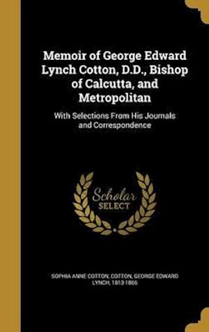 Bog, hardback Memoir of George Edward Lynch Cotton, D.D., Bishop of Calcutta, and Metropolitan af Sophia Anne Cotton