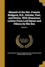 Memoir of the REV. Francis Hodgson, B.D., Scholar, Poet, and Divine, with Numerous Letters from Lord Byron and Others; By His Son; Volume 1 af James Thomas 1845-1880 Hodgson