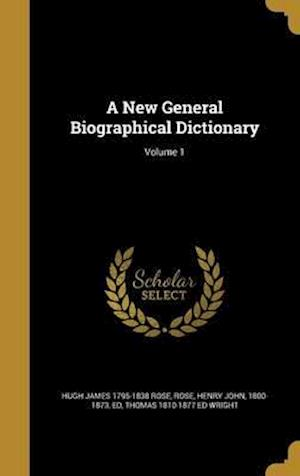 Bog, hardback A New General Biographical Dictionary; Volume 1 af Thomas 1810-1877 Ed Wright, Hugh James 1795-1838 Rose