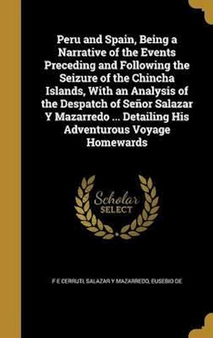 Bog, hardback Peru and Spain, Being a Narrative of the Events Preceding and Following the Seizure of the Chincha Islands, with an Analysis of the Despatch of Senor af F. E. Cerruti