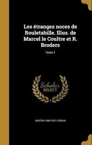 Bog, hardback Les Etranges Noces de Rouletabille. Illus. de Marcel Le Coultre Et R. Broders; Tome 1 af Gaston 1868-1927 LeRoux
