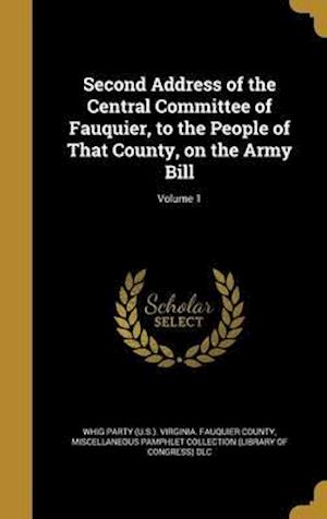 Bog, hardback Second Address of the Central Committee of Fauquier, to the People of That County, on the Army Bill; Volume 1