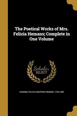 Bog, paperback The Poetical Works of Mrs. Felicia Hemans; Complete in One Volume