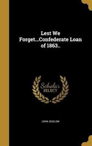 Bog, hardback Lest We Forget...Confederate Loan of 1863.. af John Bigelow