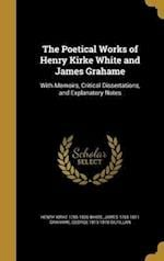 The Poetical Works of Henry Kirke White and James Grahame af Henry Kirke 1785-1806 White, George 1813-1878 Gilfillan, James 1765-1811 Grahame