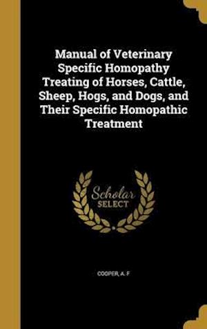 Bog, hardback Manual of Veterinary Specific Homopathy Treating of Horses, Cattle, Sheep, Hogs, and Dogs, and Their Specific Homopathic Treatment