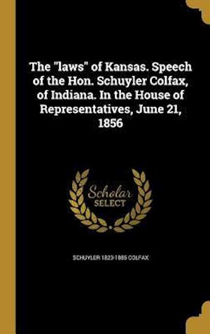 Bog, hardback The Laws of Kansas. Speech of the Hon. Schuyler Colfax, of Indiana. in the House of Representatives, June 21, 1856 af Schuyler 1823-1885 Colfax
