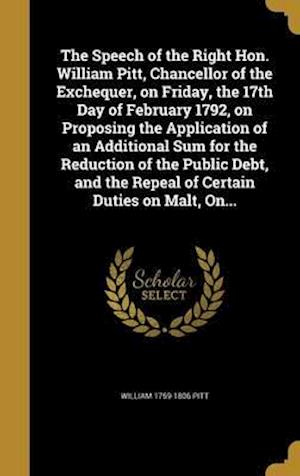 Bog, hardback The Speech of the Right Hon. William Pitt, Chancellor of the Exchequer, on Friday, the 17th Day of February 1792, on Proposing the Application of an A af William 1759-1806 Pitt
