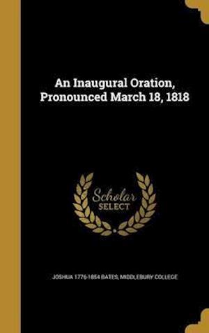 Bog, hardback An Inaugural Oration, Pronounced March 18, 1818 af Joshua 1776-1854 Bates