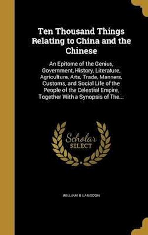 Bog, hardback Ten Thousand Things Relating to China and the Chinese af William B. Langdon