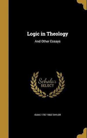 Bog, hardback Logic in Theology af Isaac 1787-1865 Taylor