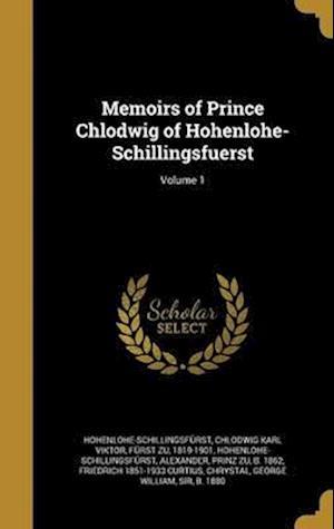 Bog, hardback Memoirs of Prince Chlodwig of Hohenlohe-Schillingsfuerst; Volume 1 af Friedrich 1851-1933 Curtius