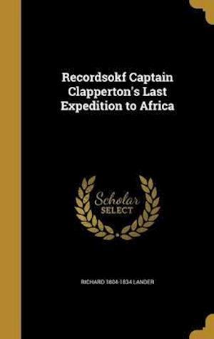 Bog, hardback Recordsokf Captain Clapperton's Last Expedition to Africa af Richard 1804-1834 Lander