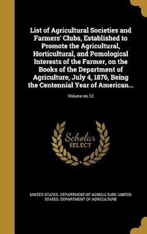 Bog, hardback List of Agricultural Societies and Farmers' Clubs, Established to Promote the Agricultural, Horticultural, and Pomological Interests of the Farmer, on