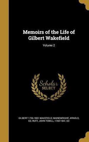 Bog, hardback Memoirs of the Life of Gilbert Wakefield; Volume 2 af Gilbert 1756-1801 Wakefield