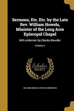 Bog, paperback Sermons, Etc. Etc. by the Late REV. William Howels, Minister of the Long Acre Episcopal Chapel af Charles Bowdler, William Howels