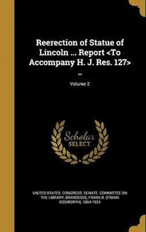 Bog, hardback Reerection of Statue of Lincoln ... Report ..; Volume 2