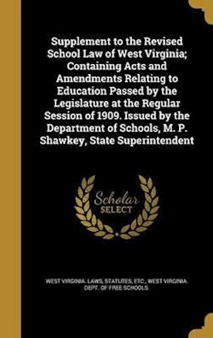 Bog, hardback Supplement to the Revised School Law of West Virginia; Containing Acts and Amendments Relating to Education Passed by the Legislature at the Regular S
