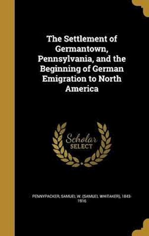Bog, hardback The Settlement of Germantown, Pennsylvania, and the Beginning of German Emigration to North America