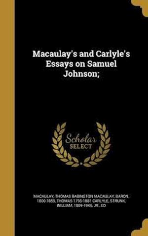 Bog, hardback Macaulay's and Carlyle's Essays on Samuel Johnson; af Thomas 1795-1881 Carlyle