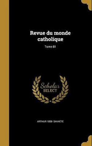 Bog, hardback Revue Du Monde Catholique; Tome 81 af Arthur 1858- Savaete