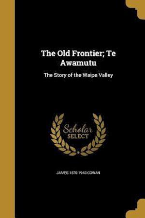 Bog, paperback The Old Frontier; Te Awamutu af James 1870-1943 Cowan