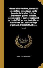 Proces Des Bourbons, Contenant Des Details Historiques Sur La Journee Du 10 Aout 1792, Les Evenemens Qui Ont Precede, Accompagne Et Suivi Le Jugement af Pierre 1773-1845 Turbat