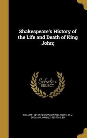 Bog, hardback Shakespeare's History of the Life and Death of King John; af William 1564-1616 Shakespeare