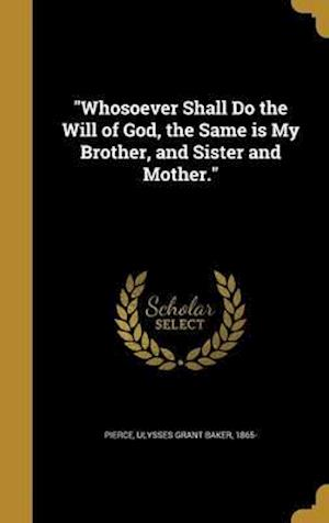 Bog, hardback Whosoever Shall Do the Will of God, the Same Is My Brother, and Sister and Mother.