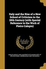 Italy and the Rise of a New School of Criticism in the 18th Century (with Special Reference to the Work of Pietro Calepio) af Johann Jakob 1698-1783 Bodmer