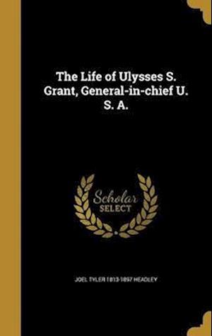 Bog, hardback The Life of Ulysses S. Grant, General-In-Chief U. S. A. af Joel Tyler 1813-1897 Headley