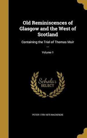 Bog, hardback Old Reminiscences of Glasgow and the West of Scotland af Peter 1799-1875 MacKenzie