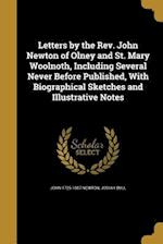 Letters by the REV. John Newton of Olney and St. Mary Woolnoth, Including Several Never Before Published, with Biographical Sketches and Illustrative