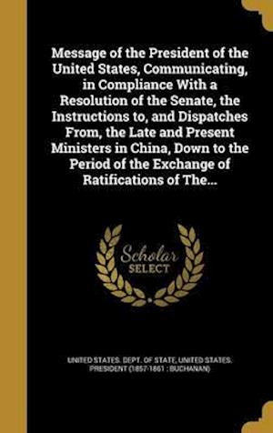 Bog, hardback Message of the President of the United States, Communicating, in Compliance with a Resolution of the Senate, the Instructions To, and Dispatches From,