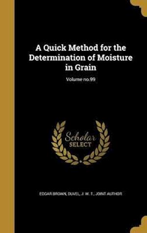 Bog, hardback A Quick Method for the Determination of Moisture in Grain; Volume No.99 af Edgar Brown