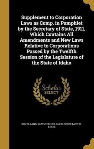 Bog, hardback Supplement to Corporation Laws as Comp. in Pamphlet by the Secretary of State, 1911, Which Contains All Amendments and New Laws Relative to Corporatio