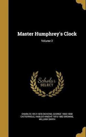 Bog, hardback Master Humphrey's Clock; Volume 2 af Charles 1812-1870 Dickens, George 1800-1868 Cattermole, Hablot Knight 1815-1882 Browne