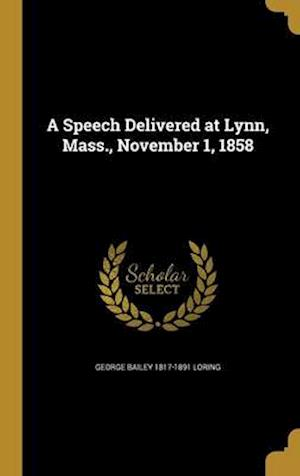 Bog, hardback A Speech Delivered at Lynn, Mass., November 1, 1858 af George Bailey 1817-1891 Loring