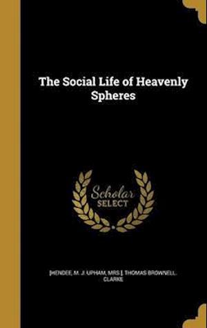 Bog, hardback The Social Life of Heavenly Spheres af Thomas Brownell Clarke