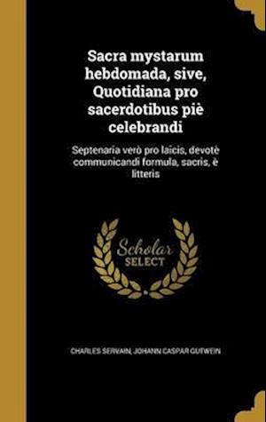 Bog, hardback Sacra Mystarum Hebdomada, Sive, Quotidiana Pro Sacerdotibus Pie Celebrandi af Charles Servain, Johann Caspar Gutwein
