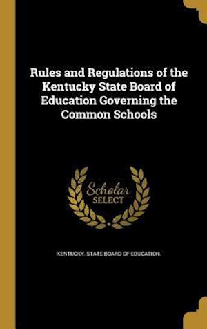 Bog, hardback Rules and Regulations of the Kentucky State Board of Education Governing the Common Schools