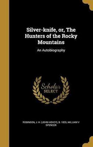 Bog, hardback Silver-Knife, Or, the Hunters of the Rocky Mountains af William V. Spencer