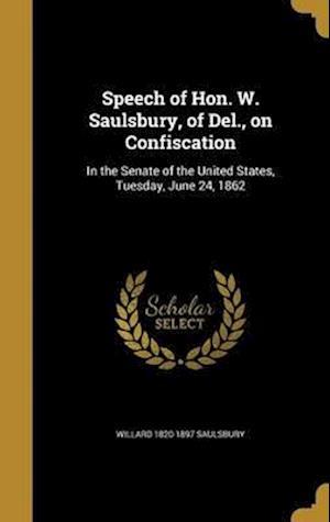 Bog, hardback Speech of Hon. W. Saulsbury, of del., on Confiscation af Willard 1820-1897 Saulsbury