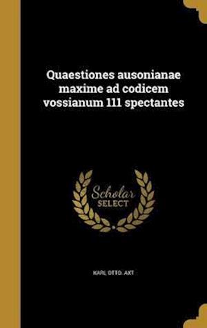 Bog, hardback Quaestiones Ausonianae Maxime Ad Codicem Vossianum 111 Spectantes af Karl Otto Axt