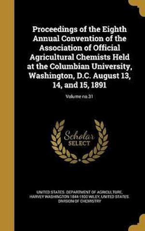Bog, hardback Proceedings of the Eighth Annual Convention of the Association of Official Agricultural Chemists Held at the Columbian University, Washington, D.C. Au af Harvey Washington 1844-1930 Wiley